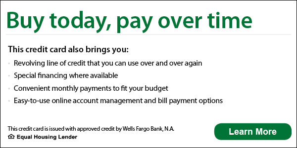 Buy today, pay over time. This credit card also brings you revolving line of credit that you can use over and over again, special ac financing where available, convenient monthly payments to fit your budget, easy-to-use online account management and bill payment options. This credit card is issued with approved credit by Wells Fargo Bank, N.A. Equal Housing Lender. Learn more.